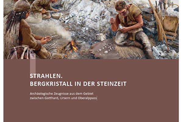 STRAHLEN. BERGKRISTALL IN DER STEINZEIT Archäologische Zeugnisse aus dem Gebiet zwischen Gotthard, Ursern und Oberalppass