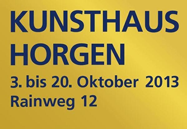 Kunsthaus Horgen 3. bis 20. Oktober 2013