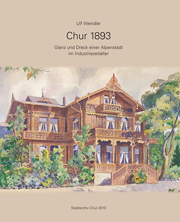 Schutzumschlag der Publikation Chur 1893 mit dem Aquarell eines Holzchalets