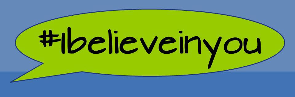 # I believe in you